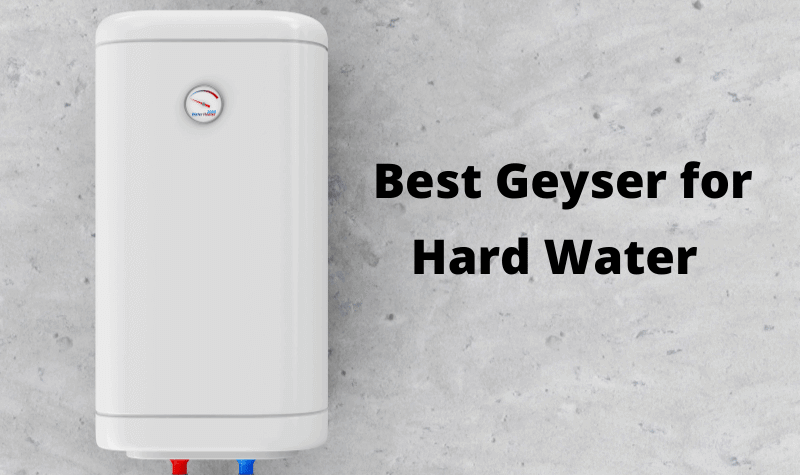 Best Geyser for Hard Water in India
